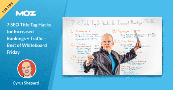 7 SEO Title Tag Hacks for Increased Rankings + Traffic – Best of Whiteboard Friday
